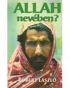 Allah nevében - Róbert László