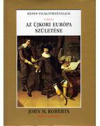 Az újkori Európa születése - Roberts, John M.