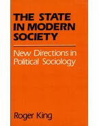 The State in Modern Society: New Directions in Political Sociology - Roger King