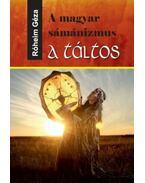 A magyar sámánizmus - A táltos - Róheim Géza