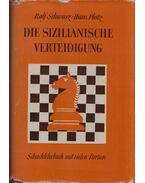 Die sizilianische Verteidigung - Rolf Schwarz, Hans Platz