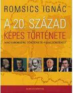 A 20. század képes története - Romsics Ignác