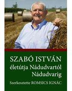 Szabó István életútja Nádudvartól Nádudvarig - Romsics Ignác
