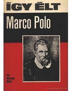Így élt Marco Polo - Rónaszegi Miklós