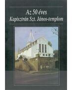 Az 50 éves Kapisztrán Szt. János-templom - Rónay László