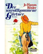 Der unvollkommene Gärtner - RÖSLER, JO HANS