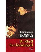 A nőkről és a házasságról - Rotterdami Erasmus