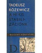 A mi kis stabilizációnk - Rózewicz, Tadeusz