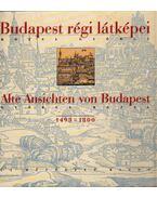 Budapest régi látképei - Alte Ansichten von Budapest 1493-1800 - Rózsa György