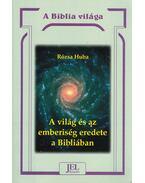 A világ és az emberiség eredete a Bibliában - Rózsa Huba