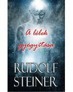 A lélek gyógyítása - Rudolf Steiner