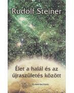 Élet a halál és az újraszületés között - Rudolf Steiner