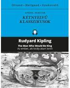 Az ember, aki király akart lenni / The Man Who Would Be King - Rudyard Kipling