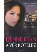 A vér kötelez - Ryan, Denise