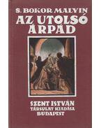Az utolsó Árpád - S. Bokor Malvin