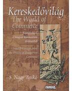 Kereskedővilág - The World of Commerce - S. Nagy Anikó