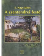 A szentendrei festő - Onódi Béla - S. Nagy János