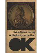 A Napkirály udvarában - Saint-Simon herceg