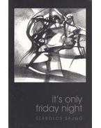 It's only friday night - Sajgó Szabolcs