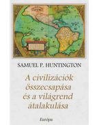 A civilizációk összecsapása és a világrend átalakulása - Samuel P. Huntington