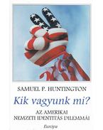 Kik vagyunk mi? - Samuel P. Huntington