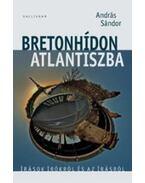 Bretonhídon Atlantiszba - Sándor András