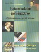 Irodalmi adattár érettségizőknek - Középszinten és emelt szinten - Középszinten és emelt szinten - Sándor Ildikó