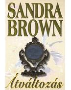 Átváltozás - Sandra Brown