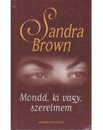 Mondd, ki vagy, szerelmem - Sandra Brown