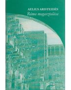 Aelius Aristeidés - Róma magasztalása - Sarkady János