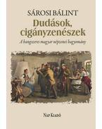 Dudások, cigányzenészek - A hangszeres magyar népzenei hagyomány - Sárosi Bálint