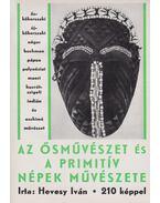 Az ősművészet és a primitív népek művészete - Hevesy Iván