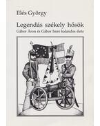 Legendás székely hősök (dedikált) - Illés György