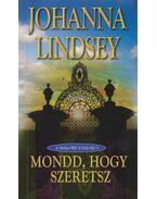 Mondd, hogy szeretsz - Johanna Lindsey