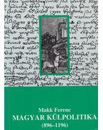 Magyar külpolitika (896-1196) - Makk Ferenc