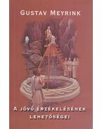 A jövő érzékelésének lehetőségei - Gustav Meyrink