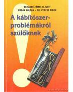 A kábítószer-problémákról szülőknek - Schádné Zámolyi Judit, Urbán Zoltán, Dr. Veress Tibor
