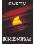 Idők - korok - naptárak (Dedikált) - Schalk Gyula