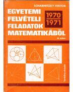 Egyetemi felvételi feladatok matematikából II. (1970-1971) - Scharnitzky Viktor