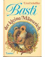Basti der kleine Mäuserich - Scheffler, Ursel