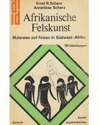 Afrikanische Felskunst - Scherz, Ernst Rudolf, Scherz, Annelise