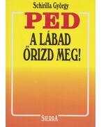 PED, a lábad őrizd meg! - Schirilla György