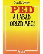 PED, a lábad őrizd meg! (dedikált) - Schirilla György