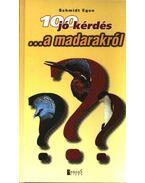 100 jó kérdés ...a madarakról - Schmidt Egon