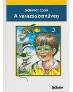 A varázsszemüveg - Schmidt Egon