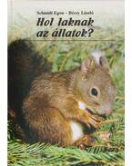 Hol laknak az állatok? - Schmidt Egon, Bécsy László