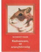 Kedvencem, az aranyhörcsög - Schmidt Egon