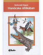 Manócska Afrikában - Schmidt Egon