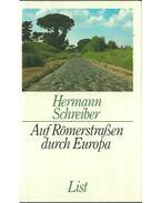 Auf Römerstraßen durch Europa - Schreiber, Hermann