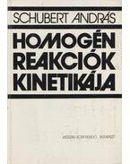 Homogén reakciók kinetikája - Schubert András